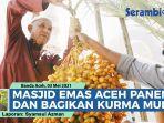 panen-kurma-muda-di-masjid-haji-keuchik-leumiek-banda-aceh-berbagi-ke-jamaah-tarawih.jpg