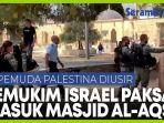 pemukim-ilegal-israel-memaksa-masuk-ke-kompleks-masjid-al-aqsa-pemuda-palestina-dilarang-masuk.jpg