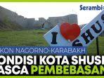 penampakan-kondisi-kota-shusha-setelah-pembebasan-simbolnya-nagorno-karabakh.jpg