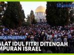 penduduk-palestina-di-jalur-gaza-rayakan-idul-fitri-di-tengah-serangan-israel.jpg