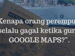 penyebab-wanita-sulit-menemukan-tempat-pakai-google-maps-meski-mereka-ahli-menemukan-barang-hilang.jpg