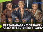 persahabatan-3-kakek-sejak-kecil.jpg