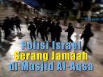 polisi-israel-serbu-masjid-al-aqsa-dan-pukul-jamaah-shalat-subuh.jpg