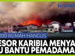 resor-karibia-kebakaran-hebat-200-rumah-hancur-terbakar.jpg