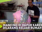suami-mancing-di-dapur-karena-dilarang-keluar-rumah-oleh-istrinya.jpg