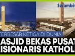 terbesar-ketiga-di-dunia-masjid-bekas-pusat-misionaris-katholik-kembali-dibuka.jpg