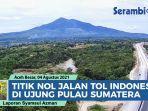 titik-nol-jalan-tol-indonesia-di-ujung-pulau-sumatera.jpg