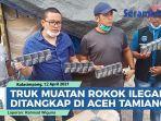 truk-bermuatan-rokok-ilegal-ditangkap-di-perbatasan-aceh-tamiang.jpg