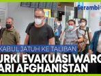 turki-evakuasi-ratusan-warganya-dari-afghanistan.jpg