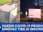 vaksin-covid-19-produksi-sinovac-tiba-di-indonesia.jpg