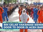 vaksinasi-covid-19-door-to-door-bin-sasar-ribuan-siswa-sekolah-di-aceh-barat.jpg
