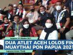 video-dua-atlet-aceh-lolos-ke-final-muaythai-pon-papua-2021-menang-telak-dari-petarung-banten.jpg