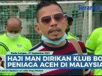 video-haji-man-dirikan-klub-bola-peniaga-aceh-di-malaysia.jpg