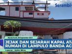 video-jejak-sejarah-kapal-atas-rumah-lampulo-banda-aceh-bukti-dahsyatnya-gelombang-tsunami-aceh.jpg