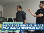 video-mercedes-benz-club-aceh-tak-hanya-sekedar-hobi.jpg