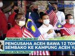 video-pengusaha-asal-aceh-dan-perintis-bersatu-malaysia-bawa-12-ton-sembako-ke-kampung-aceh-di-yan.jpg