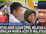 video-populer-bahasa-aceh-ibu-antar-anak-ujian-cpns-nelayan-abdya-mengamuk-dan-jenazah-di-malaysia.jpg
