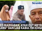 video-populer-lam-bahasa-aceh-waled-marhaban-ayah-cut-meyriska-meninggal-dan-ijab-kabul-tm-ichsan.jpg