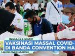 video-suasana-vaksinasi-covid-19-massal-di-gedung-banda-aceh-convention-hall.jpg