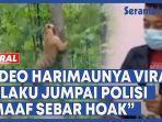 video-video-harimaunya-viral-pelaku-jumpai-polisi-maaf-sebar-hoak.jpg