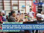 video-warga-aceh-di-malaysia-kumpulkan-rm-85000-untuk-palestina.jpg
