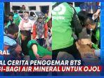 VIDEO VIRAL Cerita Penggemar BTS Bagi-bagi Air Mineral untuk Ojol thumbnail