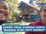 viral-karena-tanya-bahasa-aceh-jeut-droen-ini-penjelasan-kakek-mawardi-dalam-bahasa-indonesia.jpg