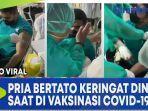 viral-pria-bertato-keringat-dingin-saat-di-vaksinasi-covid-19.jpg