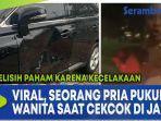 viral-seorang-pria-pukul-wanita-saat-cekcok-di-jalan-berselisih-paham-karena-kecelakaan.jpg