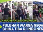 warga-indonesia-dilarang-mudik-puluhan-warga-negara-china-tiba-di-indonesia.jpg