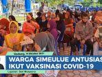 warga-simeulue-mulai-antusias-ikut-vaksinasi-massal-covid-19.jpg
