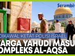 warga-yahudi-masuki-kompleks-masjid-al-aqsa-dengan-pengawalan-ketat-polisi-israel.jpg