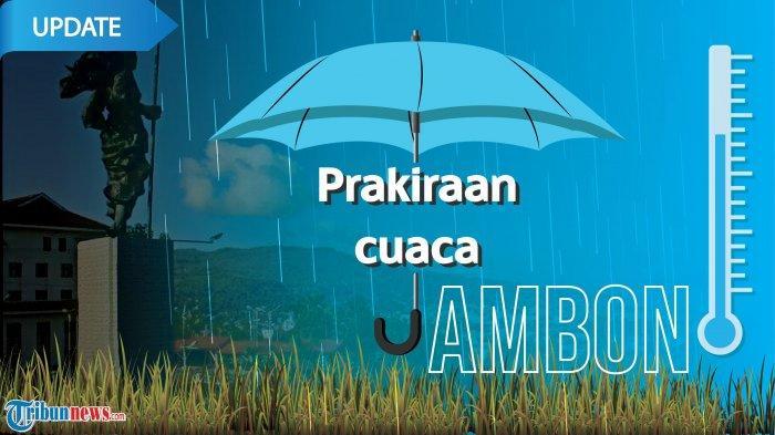 Prakiraan Cuaca Ambon Hari Ini Kamis 16 Januari 2020, Sebagian Wilayah Hujan saat Siang Hari