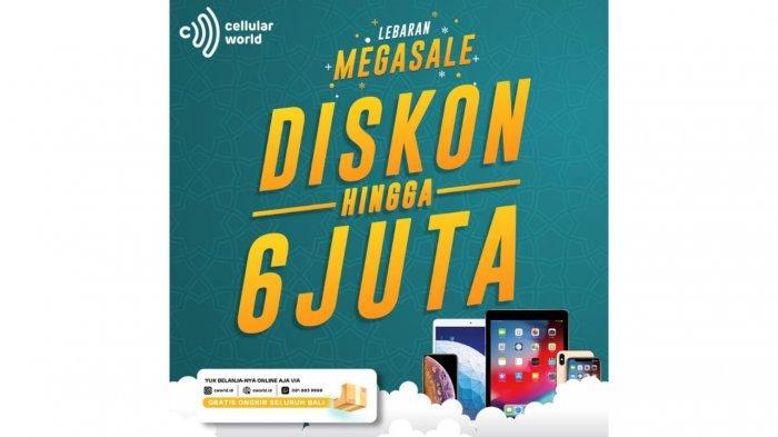 Menyambut Lebaran, Cellular World Hadirkan Promo Lebaran Megasale, Diskon Hingga Rp 6 Juta