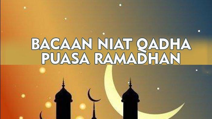 Bacaan Niat Qadha Puasa Ramadhan 2021, Sebaiknya Disegerakan, Berikut Ketentuan Qadha Puasa