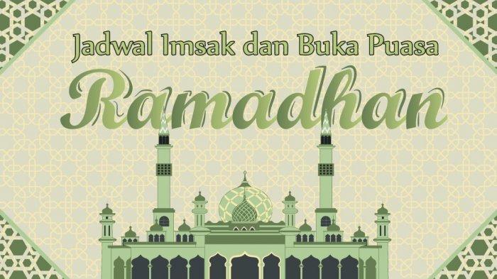 Jadwal Imsak dan Buka Puasa Ramadhan Hari Ke-25, Lengkap dengan Bacaan Niat Berpuasa