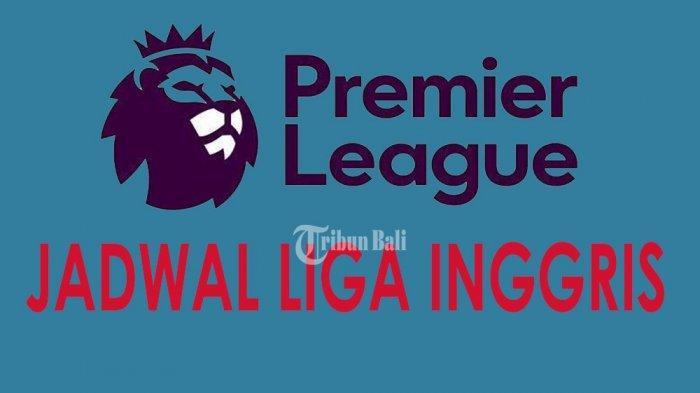 Jadwal Pertandingan Liga Inggris Minggu Ini, Ada Big Match di Derbi London