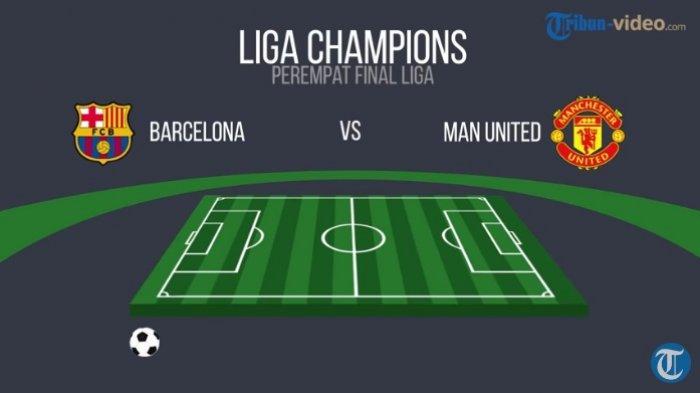 Live Streaming Barcelona vs Manchester United Perempat Final Liga Champions, Kick-off 03.00 WITA