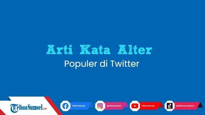 Arti Kata 'Alter' Bahasa Gaul yang Populer di Twitter hingga Instagram, Ternyata Istilah Kekinian