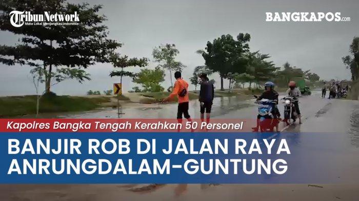 Banjir Rob di Jalan Raya Arung Dalam-Guntung, Kapolres Bangka Tengah Kerahkan 50 Personel (VIDEO)
