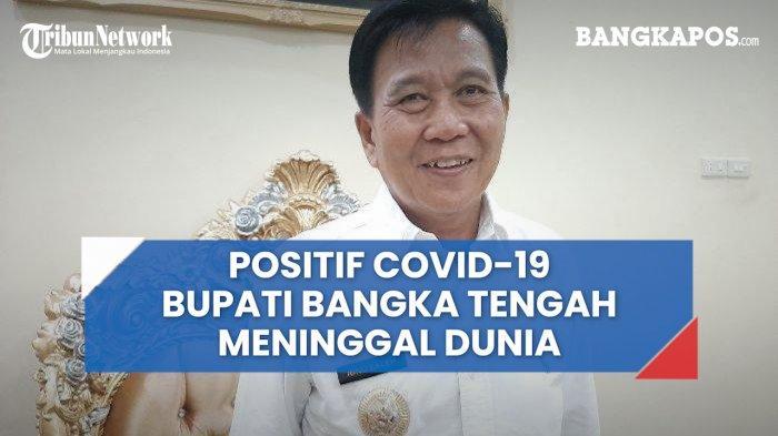 Bupati Bangka Tengah Tambah Daftar Kepala Daerah yang Meninggal Akibat Covid-19, Siapa Saja?