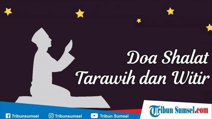 Bacaan Doa Setelah Sholat Tarawih dan Witir, Lengkap dengan Latin dan Arti, Termasuk Doa Kamilin
