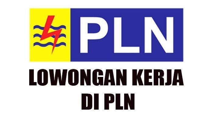 Lowongan Kerja BUMN-PLN Cari Pegawai Baru untuk Posisi ini, Cel Syaratnya, Batas Usia 45 Tahun
