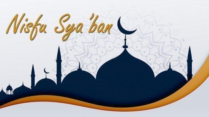 Besok Malam Nisfu Syaban 1442 H, Minggu 28 Maret 2021, Ini Doa dan Amalan yang Dianjurkan
