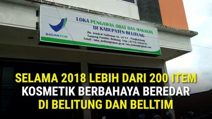 200 Lebih Item Kosmetik Berbahaya Beredar di Belitung dan Belitung Timur Selama Tahun 2018