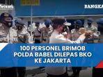 100-personel-brimob-polda-babel-dilepas-ke-jakarta.jpg