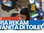 20210819-pria-rekam-wanita-di-toilet.jpg
