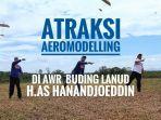 atraksi-aeromodelling-di-awr-buding-lanud-has-hanandjoeddin.jpg