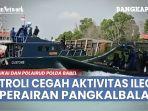 bea-cukai-dan-polairud-polda-babel-patroli-cegah-aktivitas-ilegal-di-perairan-pangkalbalam.jpg