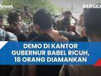 demo-di-kantor-gubernur-babel-ricuh-18-orang-diamankan-ada-yang-berasal-dari-jakarta.jpg